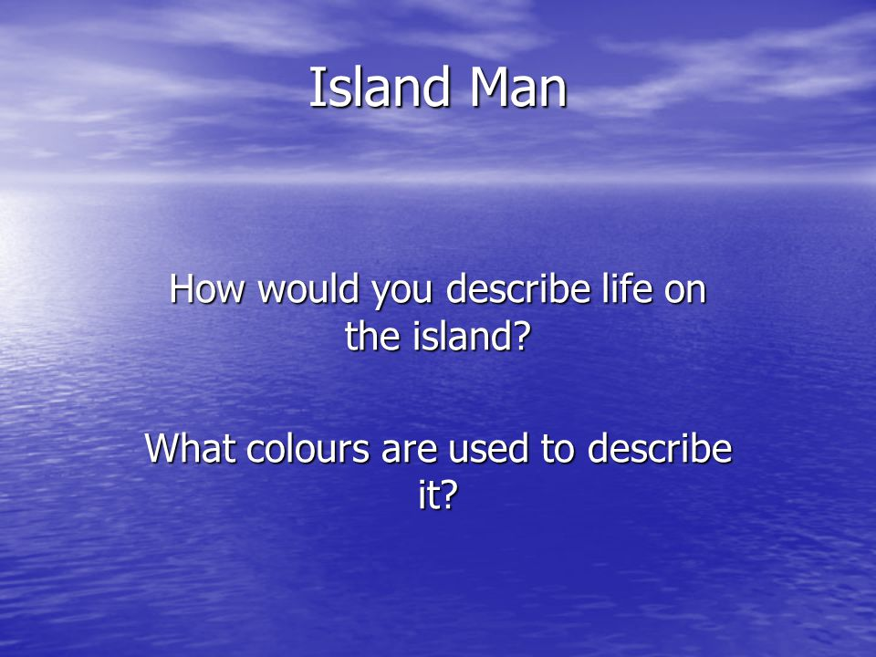 Island Man How would you describe life on the island