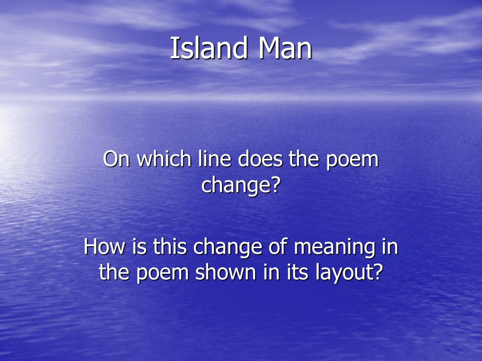Island Man On which line does the poem change