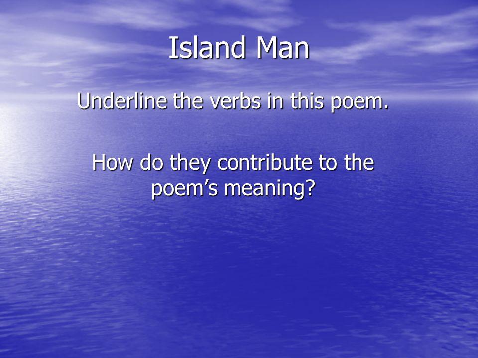 Island Man Underline the verbs in this poem.