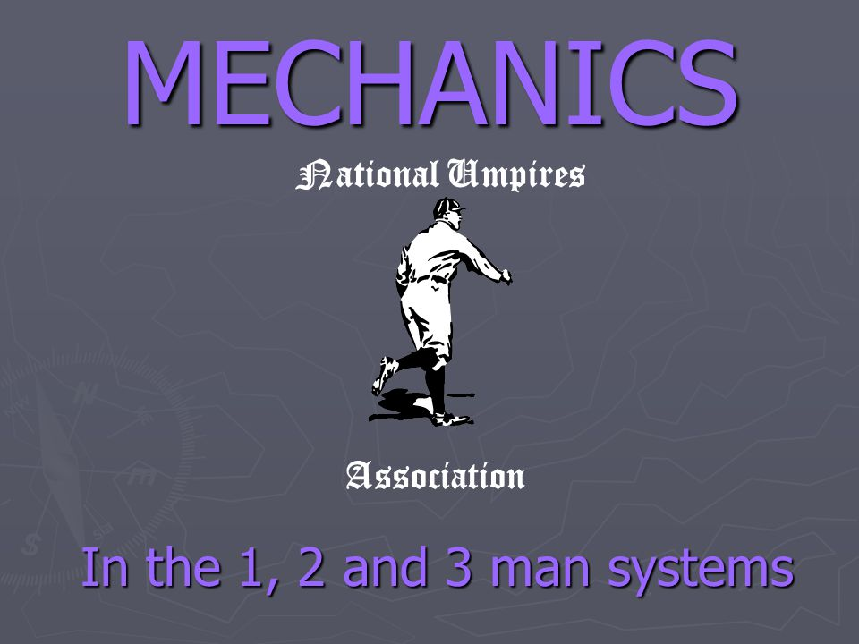 MECHANICS National Umpires Association In the 1, 2 and 3 man systems