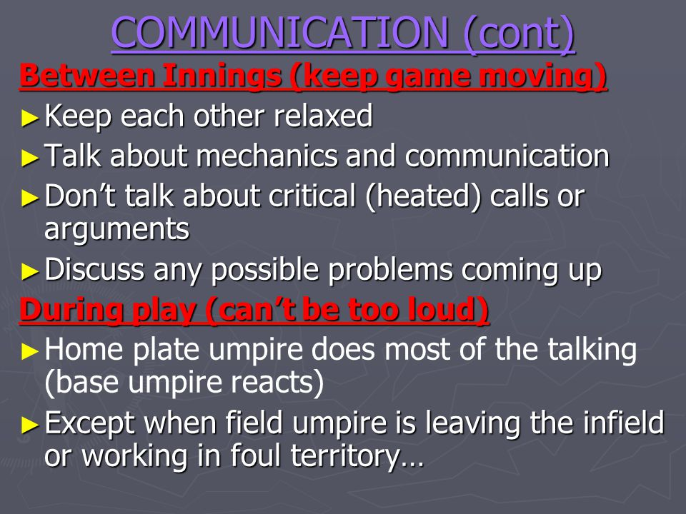 COMMUNICATION (cont) Between Innings (keep game moving)
