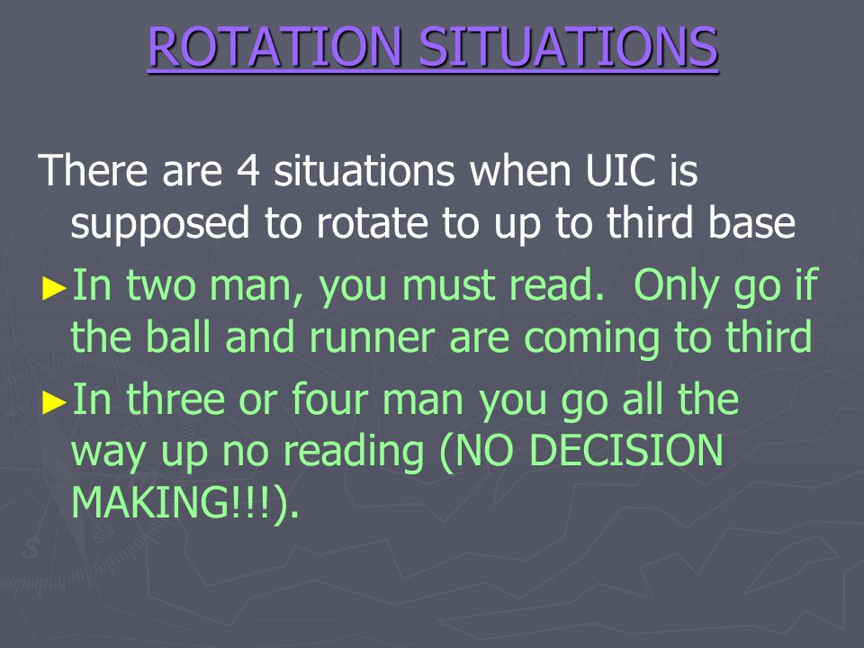 ROTATION SITUATIONS There are 4 situations when UIC is supposed to rotate to up to third base.