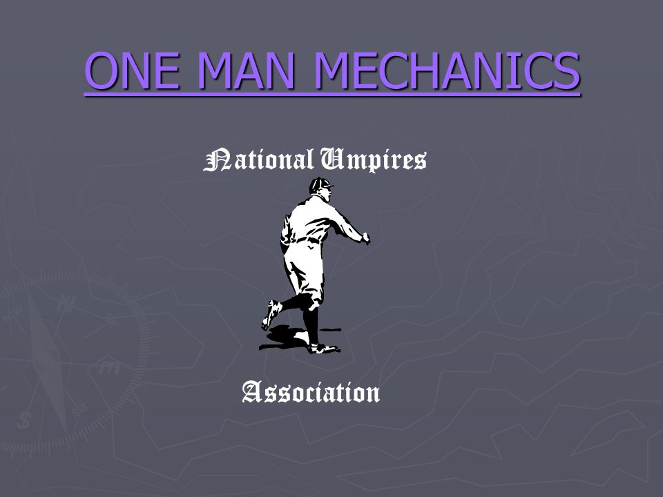 ONE MAN MECHANICS National Umpires Association