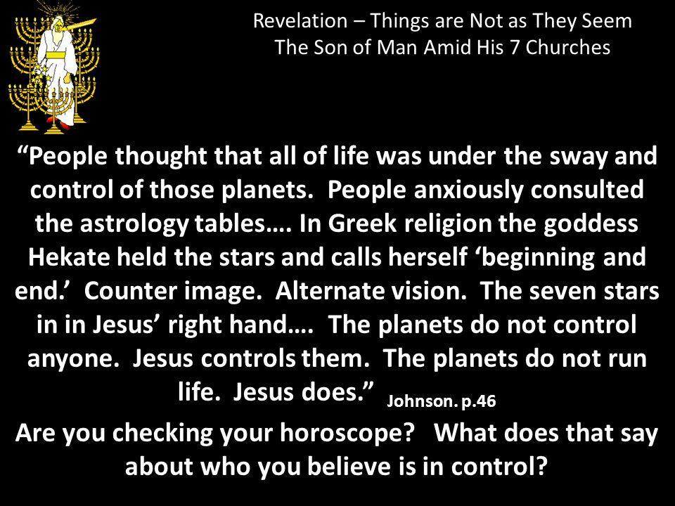 Revelation – Things are Not as They Seem The Son of Man Amid His 7 Churches