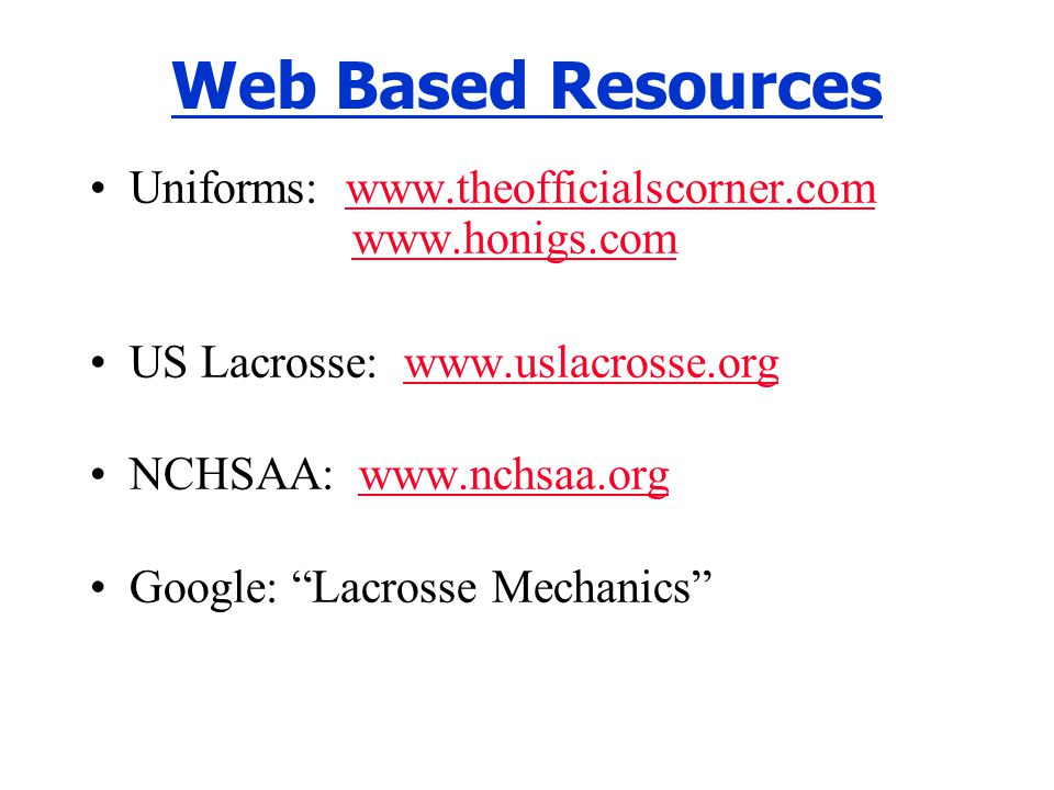 Web Based Resources Uniforms: www.theofficialscorner.com www.honigs.com. US Lacrosse: www.uslacrosse.org.