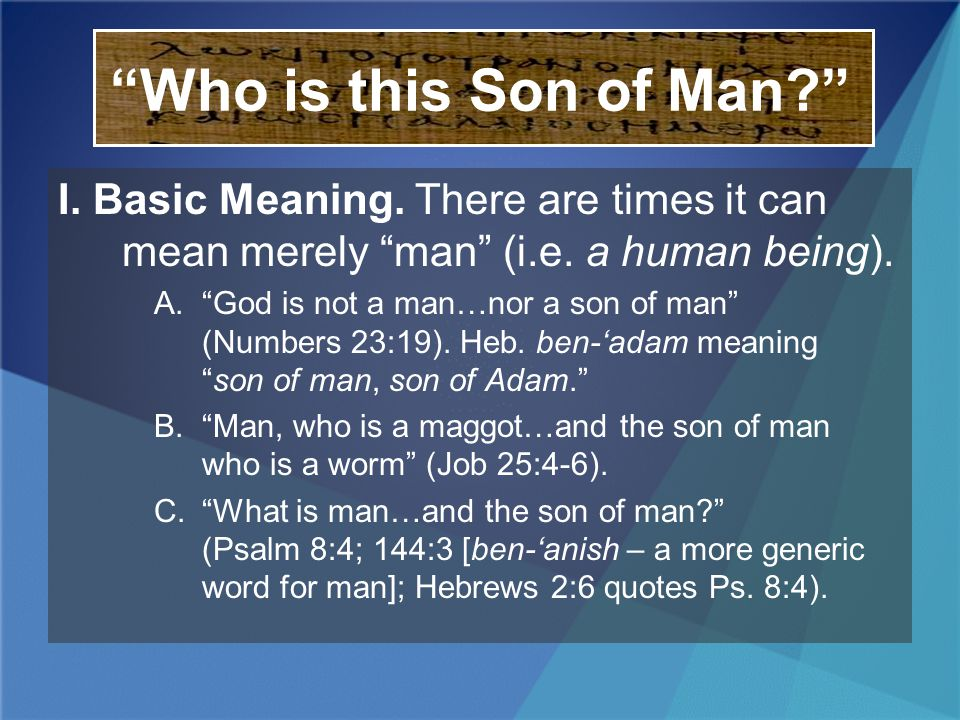 Who is this Son of Man I. Basic Meaning. There are times it can mean merely man (i.e. a human being).