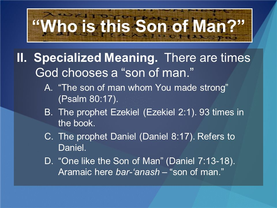 Who is this Son of Man II. Specialized Meaning. There are times God chooses a son of man.
