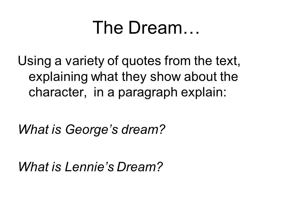 The Dream… Using a variety of quotes from the text, explaining what they show about the character, in a paragraph explain: