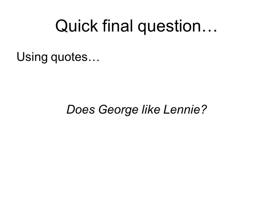 Does George like Lennie