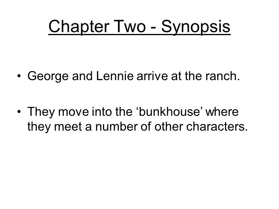 Chapter Two - Synopsis George and Lennie arrive at the ranch.