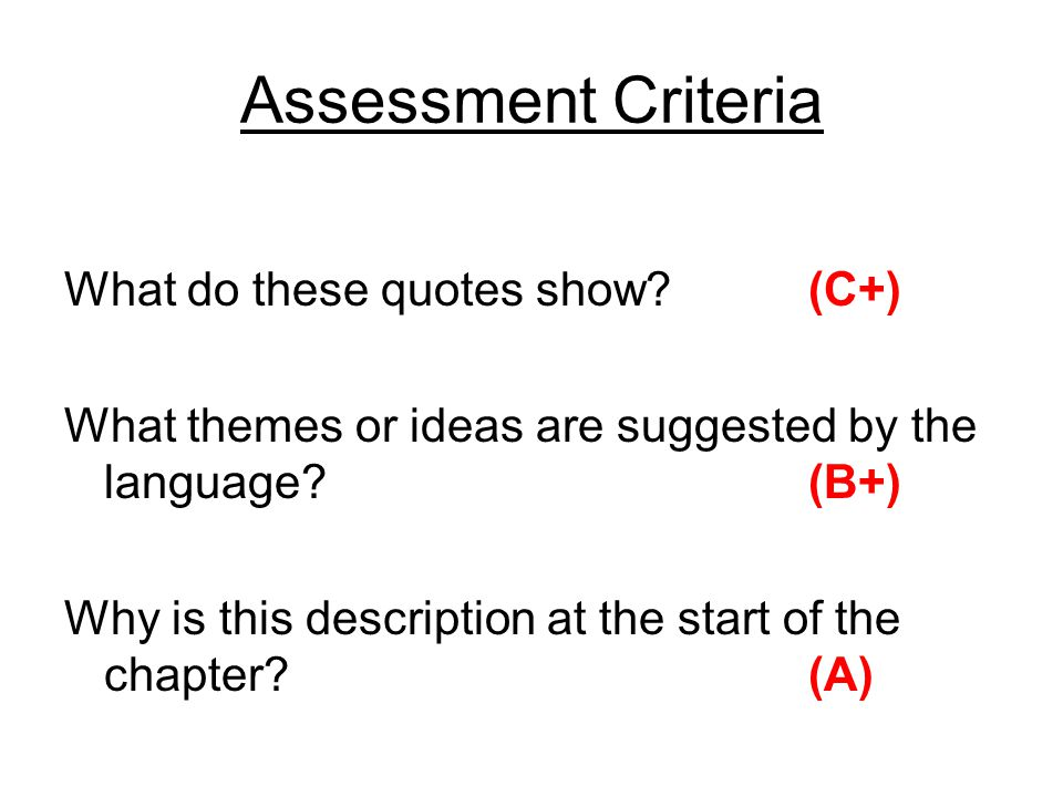 Assessment Criteria What do these quotes show (C+)