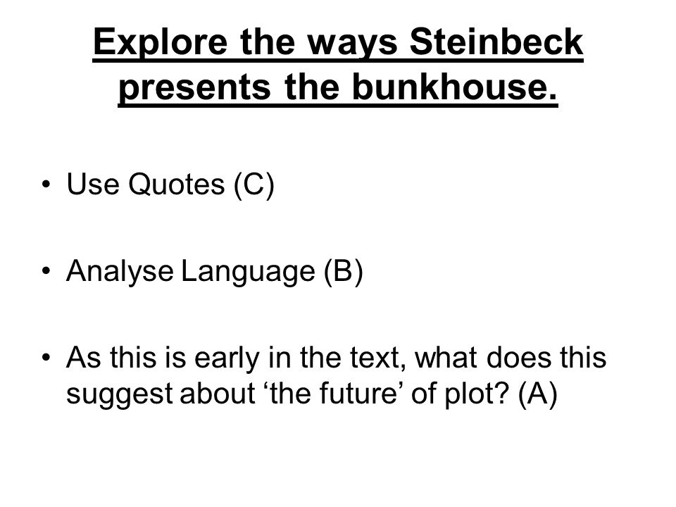 Explore the ways Steinbeck presents the bunkhouse.