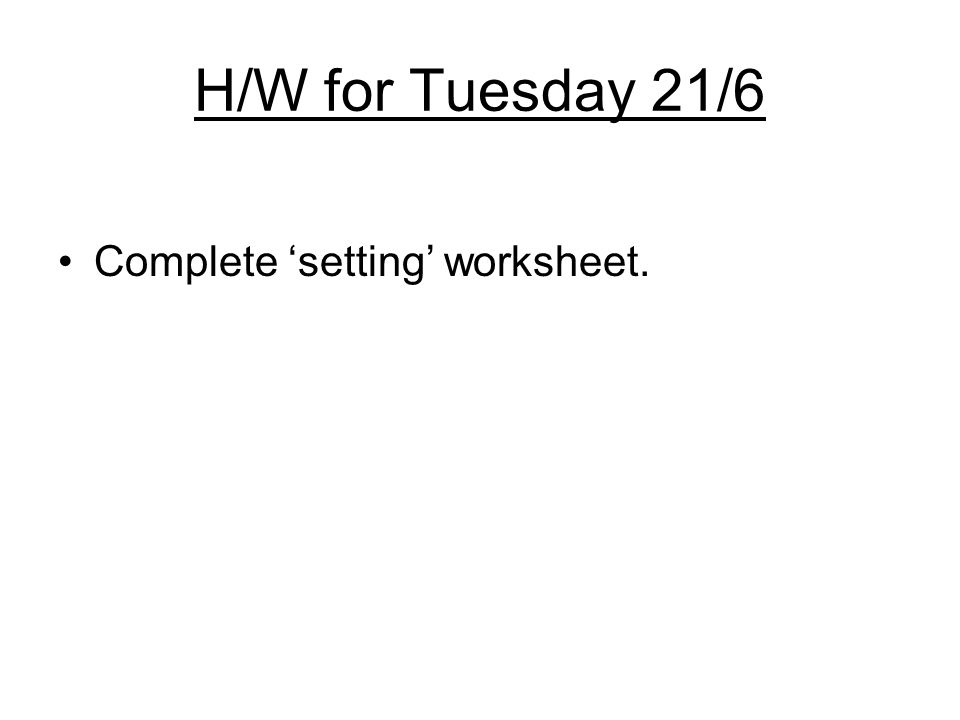 H/W for Tuesday 21/6 Complete 'setting' worksheet.