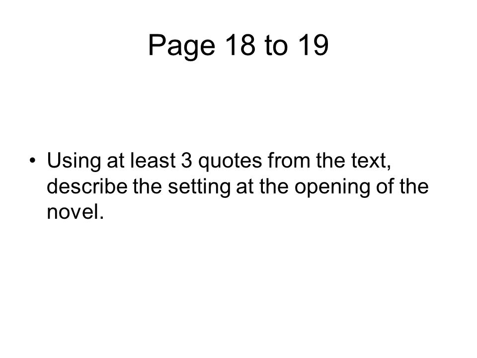 Page 18 to 19 Using at least 3 quotes from the text, describe the setting at the opening of the novel.