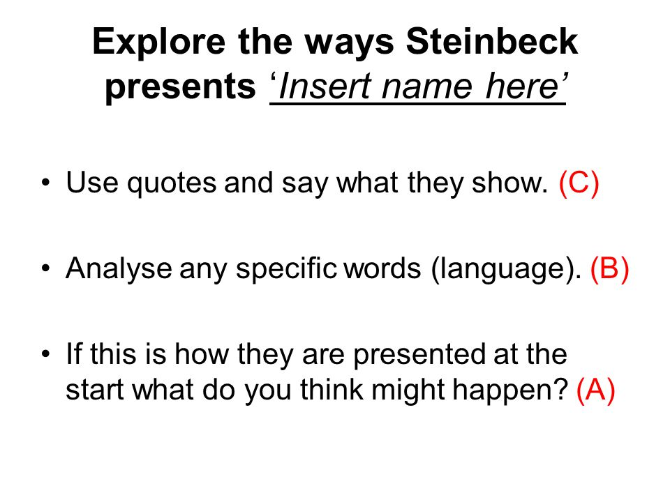 Explore the ways Steinbeck presents 'Insert name here'