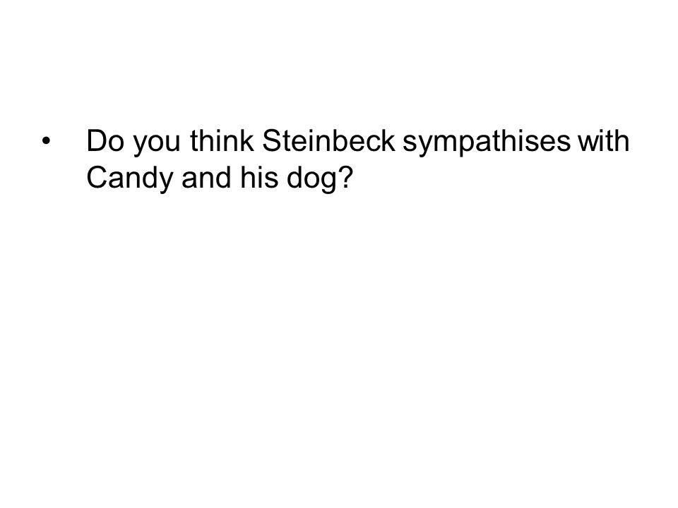 Do you think Steinbeck sympathises with Candy and his dog