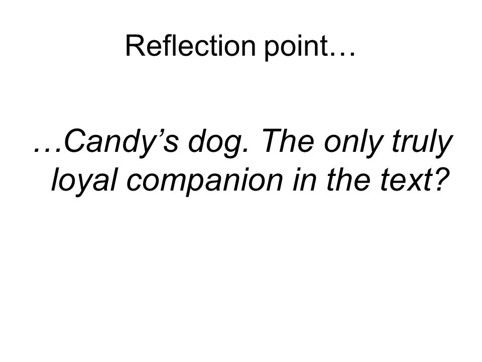 …Candy's dog. The only truly loyal companion in the text