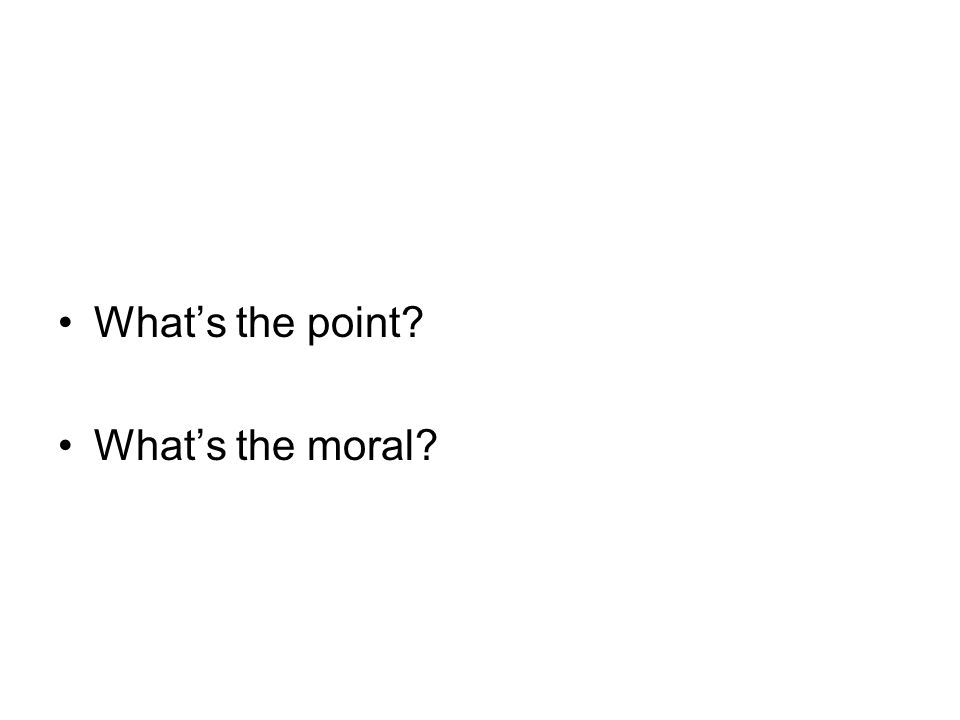 What's the point What's the moral