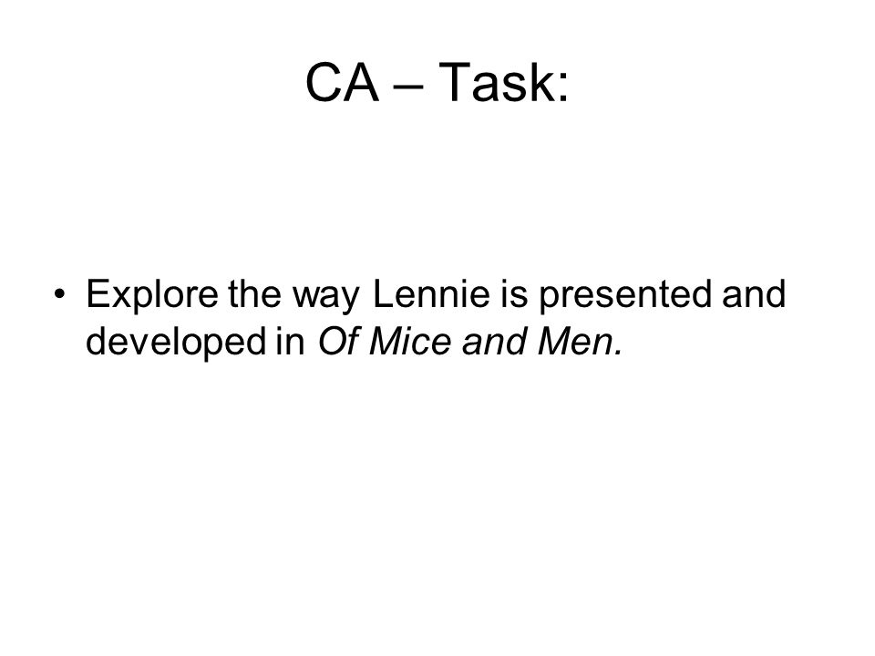 CA – Task: Explore the way Lennie is presented and developed in Of Mice and Men.