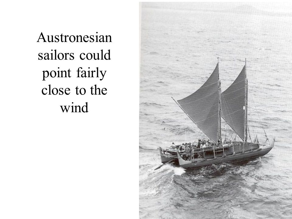 Austronesian sailors could point fairly close to the wind