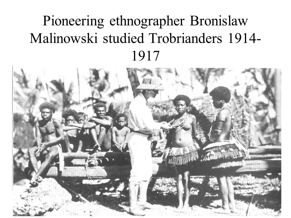 Pioneering ethnographer Bronislaw Malinowski studied Trobrianders 1914-1917