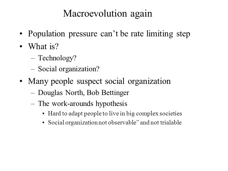 Macroevolution again Population pressure can't be rate limiting step