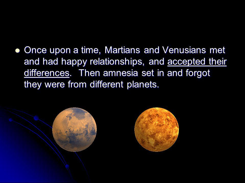 Once upon a time, Martians and Venusians met and had happy relationships, and accepted their differences.