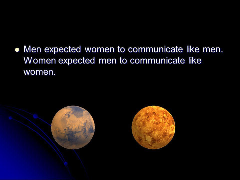 Men expected women to communicate like men