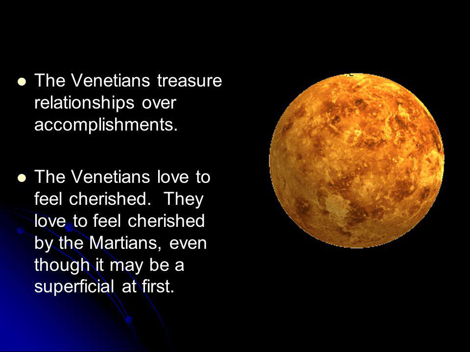The Venetians treasure relationships over accomplishments.