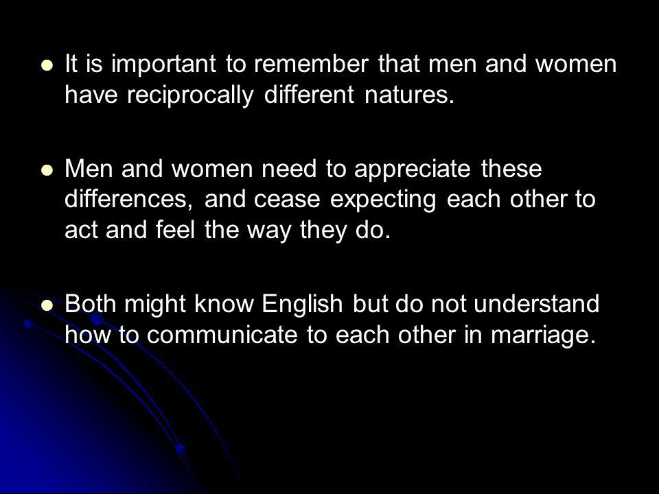 It is important to remember that men and women have reciprocally different natures.