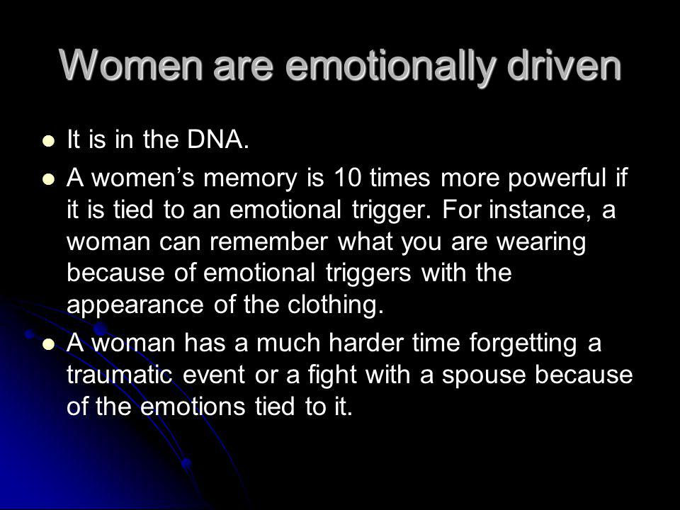 Women are emotionally driven