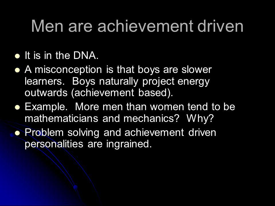 Men are achievement driven