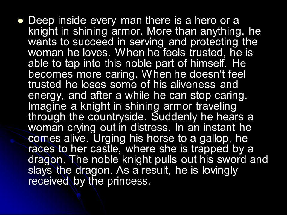 Deep inside every man there is a hero or a knight in shining armor