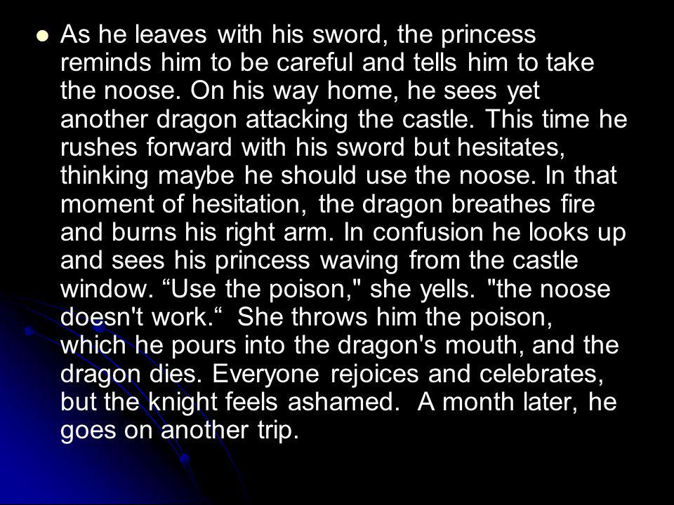 As he leaves with his sword, the princess reminds him to be careful and tells him to take the noose.