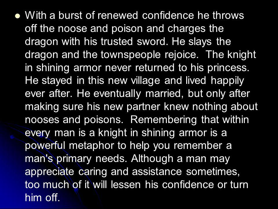With a burst of renewed confidence he throws off the noose and poison and charges the dragon with his trusted sword.