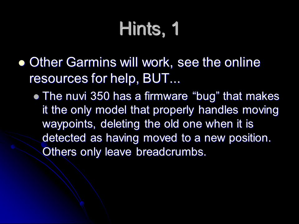 Hints, 1 Other Garmins will work, see the online resources for help, BUT...