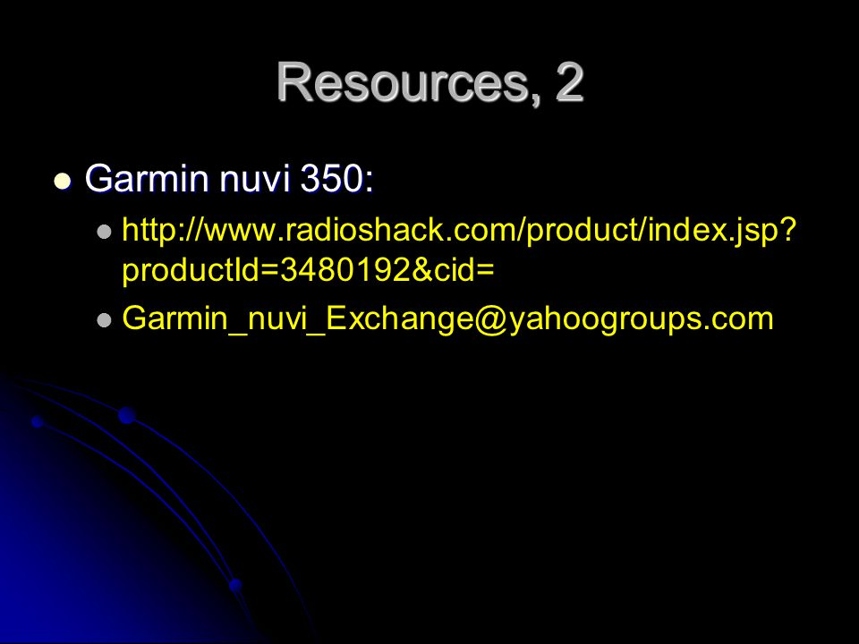 Resources, 2 Garmin nuvi 350: