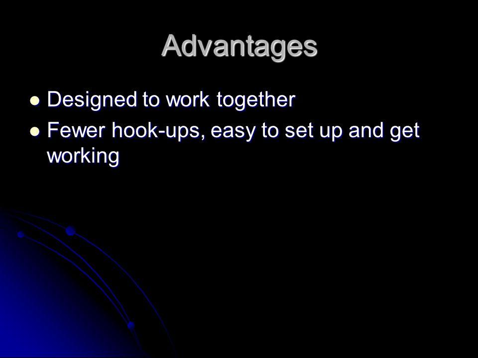 Advantages Designed to work together