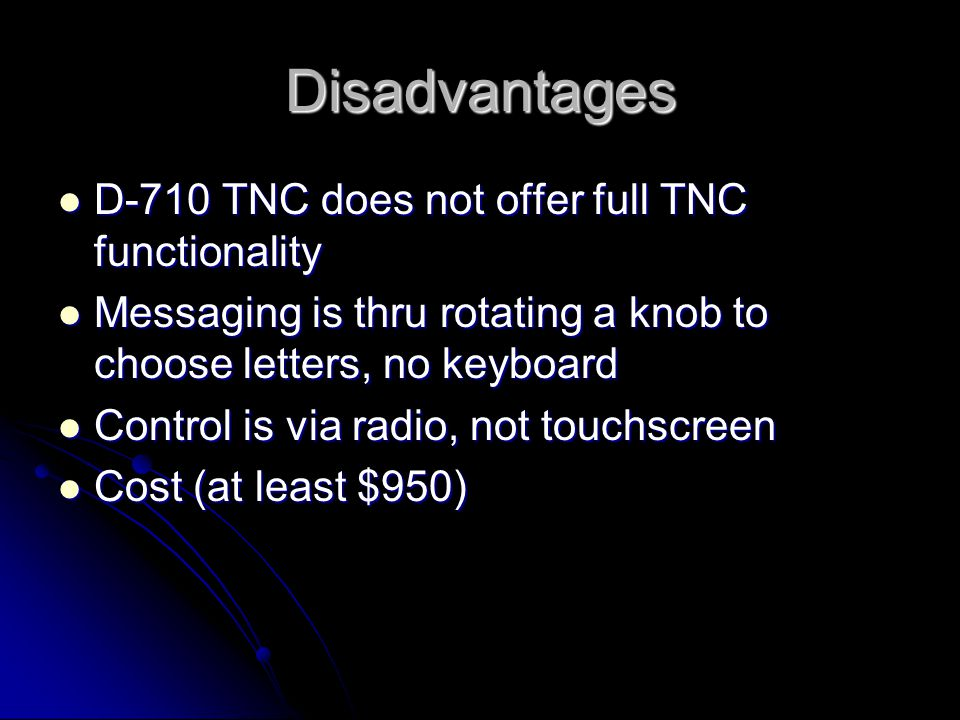 Disadvantages D-710 TNC does not offer full TNC functionality