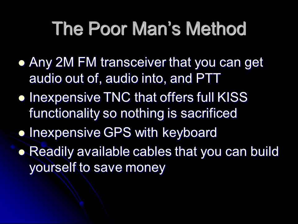 The Poor Man's Method Any 2M FM transceiver that you can get audio out of, audio into, and PTT.