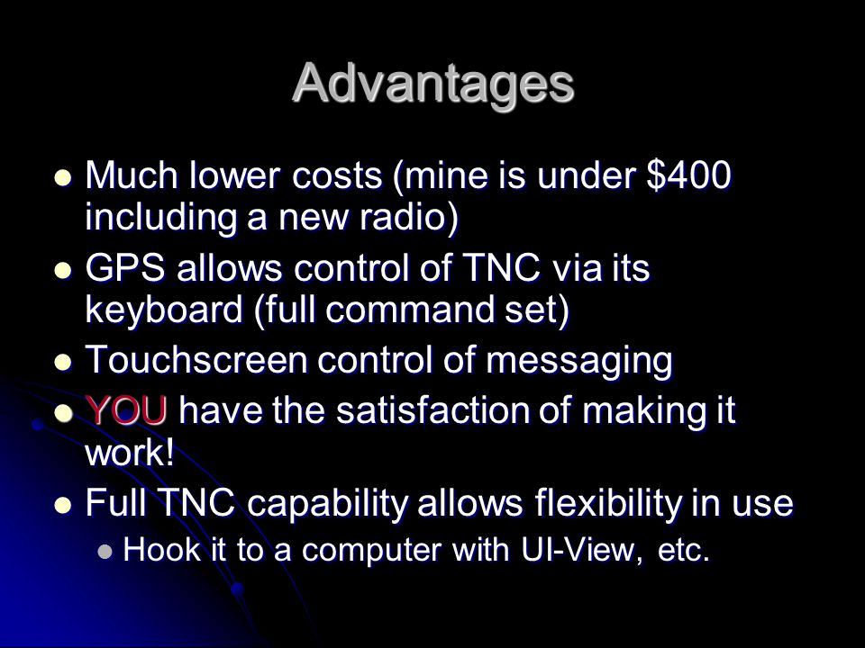 Advantages Much lower costs (mine is under $400 including a new radio)