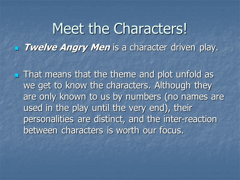 Meet the Characters! Twelve Angry Men is a character driven play.