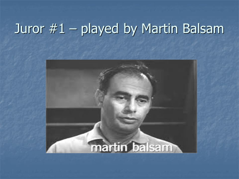 Juror #1 – played by Martin Balsam