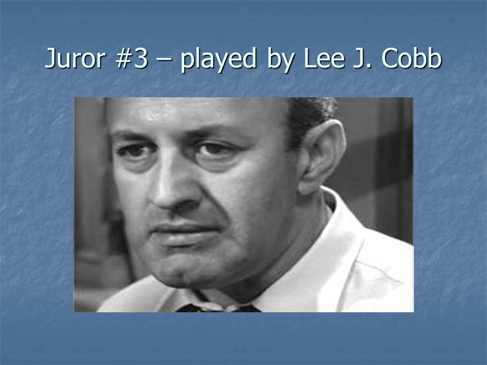 Juror #3 – played by Lee J. Cobb