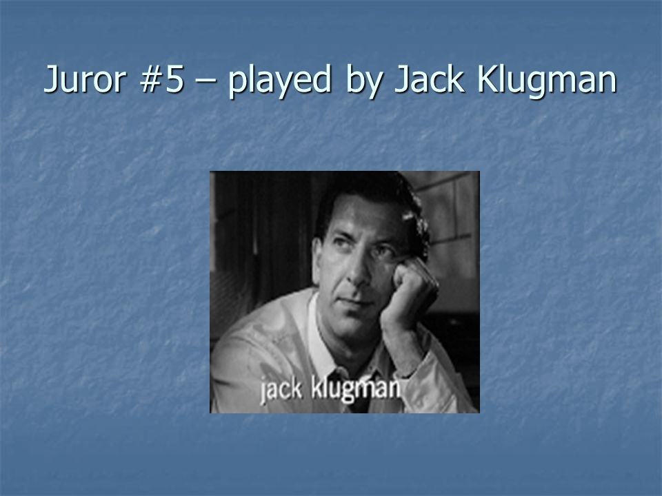 Juror #5 – played by Jack Klugman