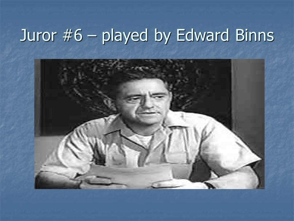 Juror #6 – played by Edward Binns