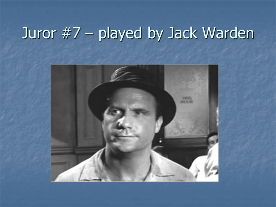 Juror #7 – played by Jack Warden