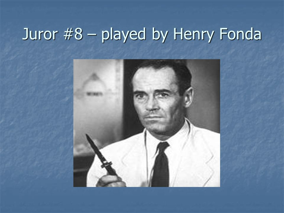 Juror #8 – played by Henry Fonda