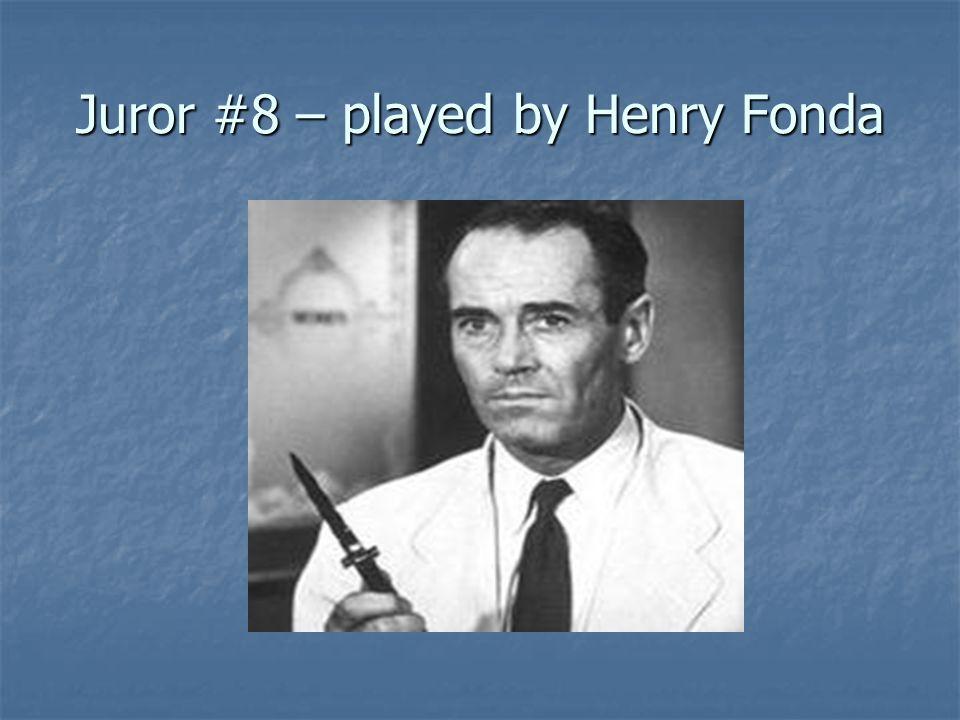 Juror #8 – played by Henry Fonda