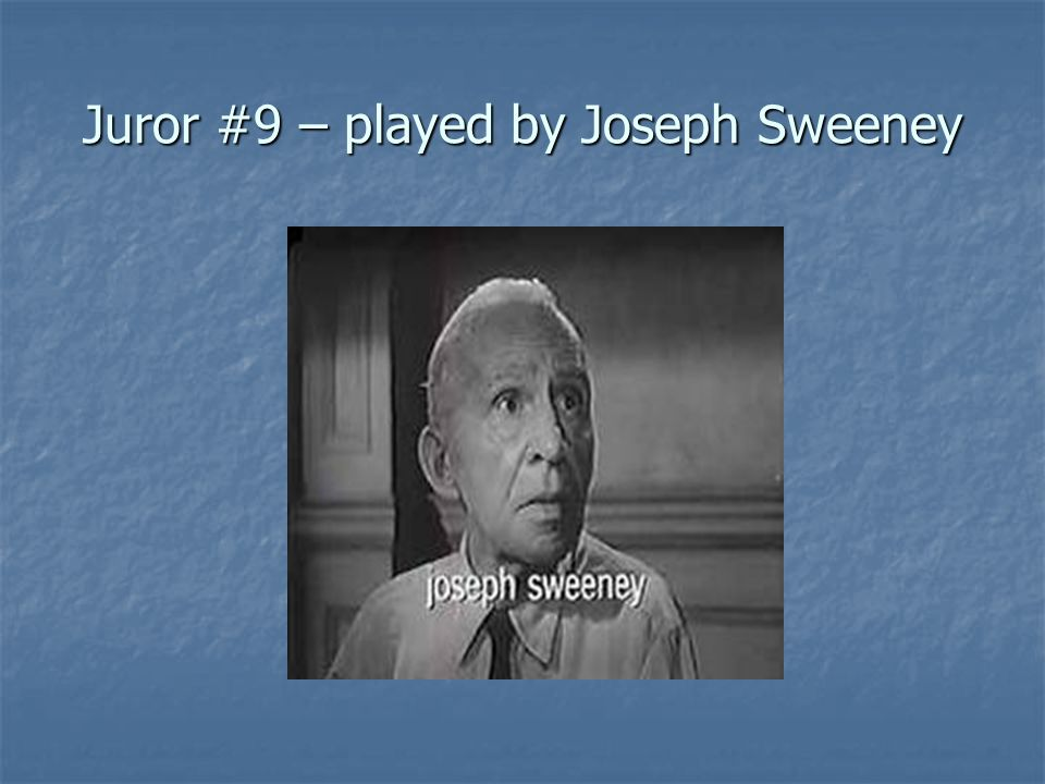 Juror #9 – played by Joseph Sweeney